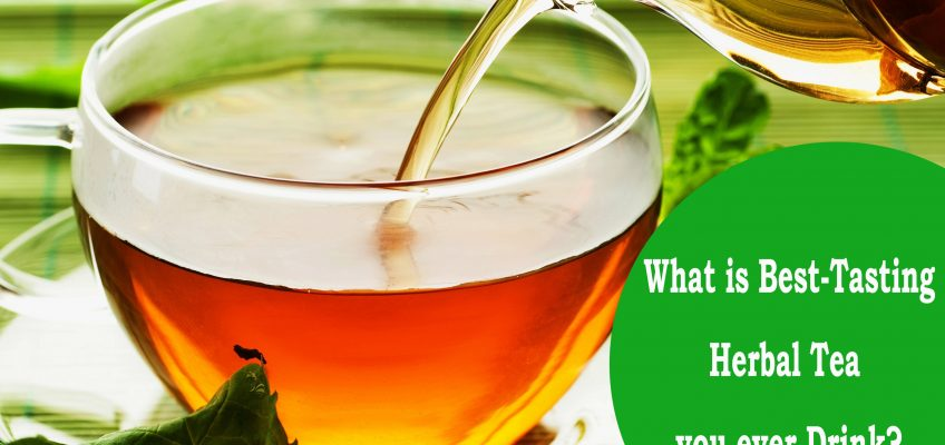 What is the Best-Tasting Herbal Tea you ever Drink?