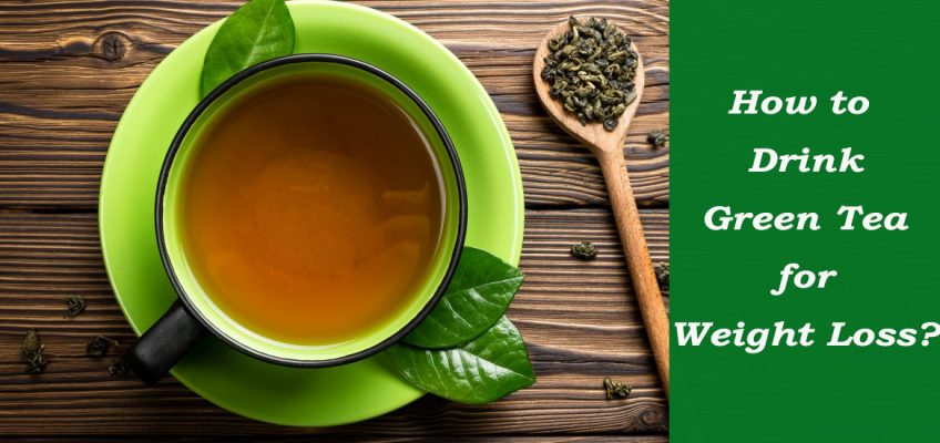 How to Drink Green Tea for Weight Loss?