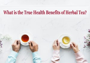 What is the True Health Benefits of Herbal Tea?